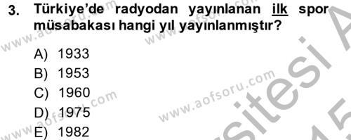 Spor Yönetimi Bölümü 1. Yarıyıl Spor ve Medya İlişkisi Dersi 2015 Yılı Güz Dönemi Dönem Sonu Sınavı 3. Soru