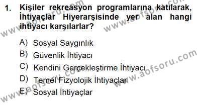 Boş Zaman ve Rekreasyon Yönetimi Dersi 2012 - 2013 Yılı (Final) Dönem Sonu Sınav Soruları 1. Soru