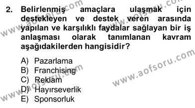 Spor Yönetimi Bölümü 4. Yarıyıl Sporda Sponsorluk Dersi 2013 Yılı Bahar Dönemi Ara Sınavı 2. Soru