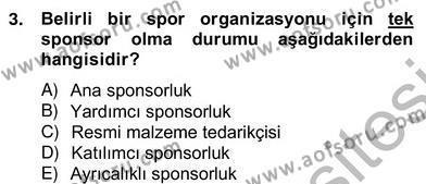 Spor Yönetimi Bölümü 4. Yarıyıl Sporda Sponsorluk Dersi 2013 Yılı Bahar Dönemi Ara Sınavı 3. Soru