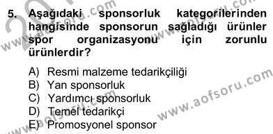 Spor Yönetimi Bölümü 4. Yarıyıl Sporda Sponsorluk Dersi 2013 Yılı Bahar Dönemi Ara Sınavı 5. Soru