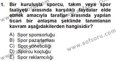 Spor Yönetimi Bölümü 4. Yarıyıl Sporda Sponsorluk Dersi 2013 Yılı Bahar Dönemi Dönem Sonu Sınavı 1. Soru