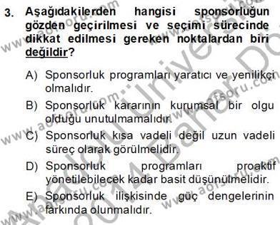 Spor Yönetimi Bölümü 4. Yarıyıl Sporda Sponsorluk Dersi 2014 Yılı Bahar Dönemi Dönem Sonu Sınavı 3. Soru
