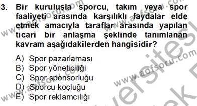 Spor Yönetimi Bölümü 4. Yarıyıl Sporda Sponsorluk Dersi 2014 Yılı Bahar Dönemi Tek Ders Sınavı 3. Soru