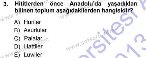 Tarih Bölümü 1. Yarıyıl Eski Anadolu Tarihi Dersi 2013 Yılı Güz Dönemi Dönem Sonu Sınavı 3. Soru