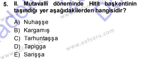 Tarih Bölümü 1. Yarıyıl Eski Anadolu Tarihi Dersi 2014 Yılı Güz Dönemi Dönem Sonu Sınavı 5. Soru