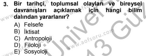 Tarih Bölümü 1. Yarıyıl Tarih Metodu Dersi 2013 Yılı Güz Dönemi Ara Sınavı 3. Soru
