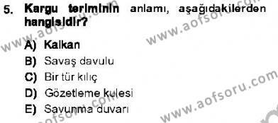 Tarih Bölümü 1. Yarıyıl Orta Asya Türk Tarihi Dersi 2014 Yılı Güz Dönemi Ara Sınavı 5. Soru