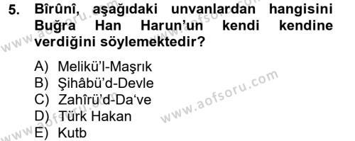 Tarih Bölümü 2. Yarıyıl İlk Müslüman Türk Devletleri Dersi 2013 Yılı Bahar Dönemi Dönem Sonu Sınavı 5. Soru