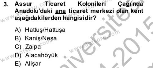 Uygarlık Tarihi 1 Dersi 2014 - 2015 Yılı (Final) Dönem Sonu Sınav Soruları 3. Soru