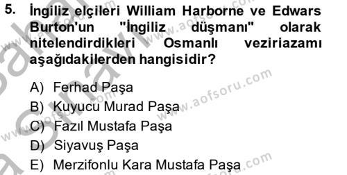 Tarih Bölümü 4. Yarıyıl Osmanlı Tarihi (1566-1789) Dersi 2014 Yılı Bahar Dönemi Ara Sınavı 5. Soru