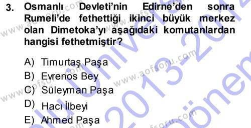 Tarih Bölümü 3. Yarıyıl Osmanlı Tarihi (1299-1566) Dersi 2014 Yılı Güz Dönemi Dönem Sonu Sınavı 3. Soru