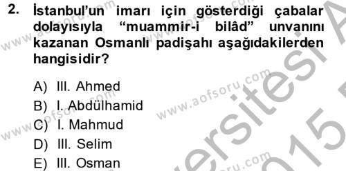 Tarih Bölümü 4. Yarıyıl Osmanlı Yenileşme Hareketleri (1703-1876) Dersi 2015 Yılı Bahar Dönemi Ara Sınavı 2. Soru