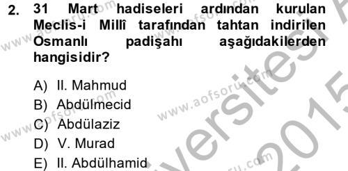 Tarih Bölümü 5. Yarıyıl Osmanlı Tarihi (1876–1918) Dersi 2015 Yılı Güz Dönemi Dönem Sonu Sınavı 2. Soru