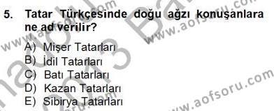 Türk Dili ve Edebiyatı Bölümü 6. Yarıyıl Çağdaş Türk Yazı Dilleri II Dersi 2013 Yılı Bahar Dönemi Dönem Sonu Sınavı 5. Soru
