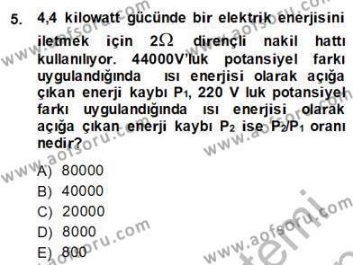 Elektrik Enerjisi Üretim, İletim ve Dağıtımı Bölümü 2. Yarıyıl Teknolojinin Bilimsel İlkeleri II Dersi 2014 Yılı Bahar Dönemi Dönem Sonu Sınavı 5. Soru