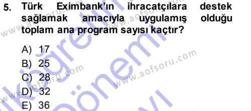 Dış Ticaret Bölümü 3. Yarıyıl Dış Ticaretin Finansmanı ve Teşviki Dersi 2014 Yılı Güz Dönemi Dönem Sonu Sınavı 5. Soru