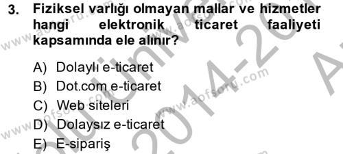 Elektronik Ticaret Dersi 2014 - 2015 Yılı (Vize) Ara Sınav Soruları 3. Soru