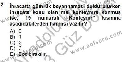 Lojistik Bölümü 3. Yarıyıl Gümrük Mevzuatı Dersi 2013 Yılı Güz Dönemi Dönem Sonu Sınavı 2. Soru
