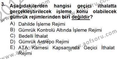 Lojistik Bölümü 3. Yarıyıl Gümrük Mevzuatı Dersi 2013 Yılı Güz Dönemi Dönem Sonu Sınavı 3. Soru
