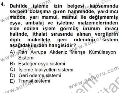 Lojistik Bölümü 3. Yarıyıl Gümrük Mevzuatı Dersi 2013 Yılı Güz Dönemi Dönem Sonu Sınavı 4. Soru
