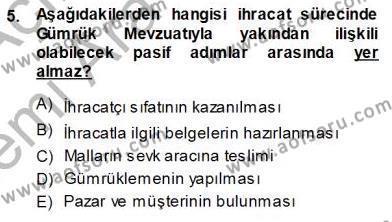 Lojistik Bölümü 3. Yarıyıl Gümrük Mevzuatı Dersi 2014 Yılı Güz Dönemi Ara Sınavı 5. Soru
