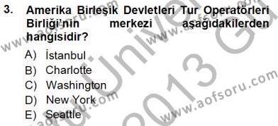 Konaklama İşletmeciliği Bölümü 3. Yarıyıl Seyahat Acentacılığı ve Tur Operatörlüğü Dersi 2013 Yılı Güz Dönemi Ara Sınavı 3. Soru