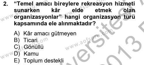 Konaklama İşletmeciliği Bölümü 8. Yarıyıl Rekreasyon Yönetimi Dersi 2013 Yılı Bahar Dönemi Ara Sınavı 2. Soru