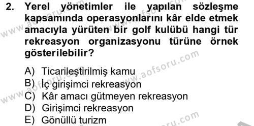 Turizm ve Seyahat Hizmetleri Bölümü 4. Yarıyıl Rekreasyon Yönetimi Dersi 2013 Yılı Bahar Dönemi Dönem Sonu Sınavı 2. Soru