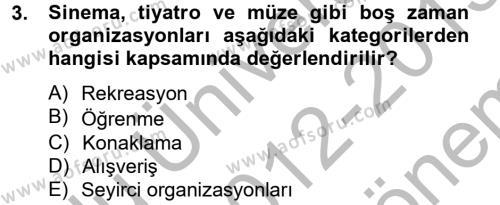 Turizm ve Seyahat Hizmetleri Bölümü 4. Yarıyıl Rekreasyon Yönetimi Dersi 2013 Yılı Bahar Dönemi Dönem Sonu Sınavı 3. Soru