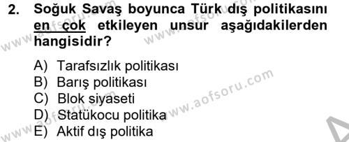 Uluslararası İlişkiler Bölümü 8. Yarıyıl Türk Dış Politikası II Dersi 2013 Yılı Bahar Dönemi Dönem Sonu Sınavı 2. Soru