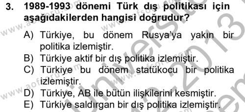 Uluslararası İlişkiler Bölümü 8. Yarıyıl Türk Dış Politikası II Dersi 2013 Yılı Bahar Dönemi Dönem Sonu Sınavı 3. Soru