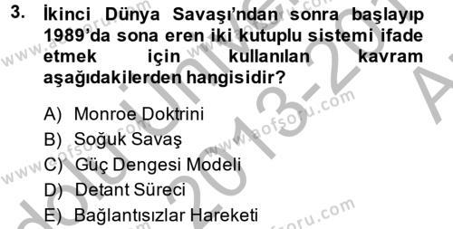 Uluslararası İlişkiler Bölümü 8. Yarıyıl Türk Dış Politikası II Dersi 2014 Yılı Bahar Dönemi Ara Sınavı 3. Soru