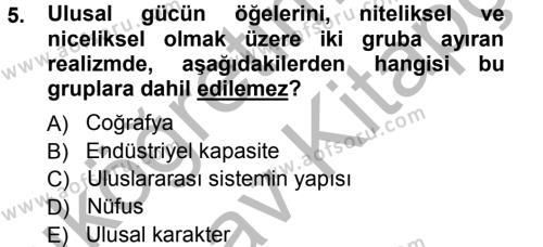 Uluslararası İlişkiler Bölümü 7. Yarıyıl Uluslararası İlişkiler Kuramları I Dersi 2013 Yılı Güz Dönemi Ara Sınavı 5. Soru