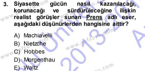 Uluslararası İlişkiler Bölümü 7. Yarıyıl Uluslararası İlişkiler Kuramları I Dersi 2014 Yılı Güz Dönemi Ara Sınavı 3. Soru