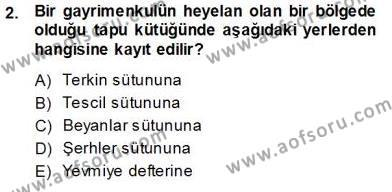 Emlak ve Emlak Yönetimi Bölümü 3. Yarıyıl Belediye, İmar ve Gayrimenkul Mevzuatı Dersi 2014 Yılı Güz Dönemi Ara Sınavı 2. Soru