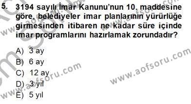 Emlak ve Emlak Yönetimi Bölümü 3. Yarıyıl Belediye, İmar ve Gayrimenkul Mevzuatı Dersi 2014 Yılı Güz Dönemi Dönem Sonu Sınavı 5. Soru