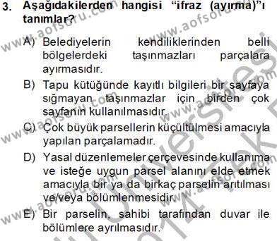 Emlak ve Emlak Yönetimi Bölümü 3. Yarıyıl Belediye, İmar ve Gayrimenkul Mevzuatı Dersi 2014 Yılı Güz Dönemi Tek Ders Sınavı 3. Soru